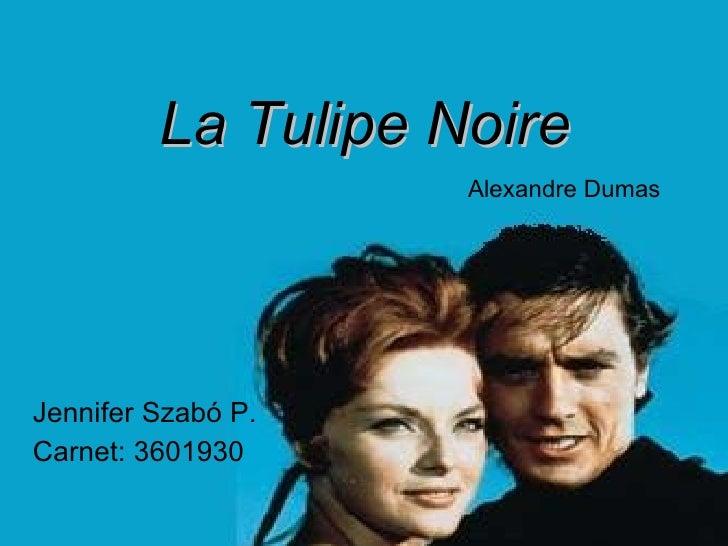 La Tulipe Noire <ul><li>Jennifer Szabó P. </li></ul><ul><li>Carnet: 3601930 </li></ul>Alexandre Dumas