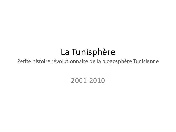 La TunisphèrePetite histoire révolutionnaire de la blogosphèreTunisienne<br />2001-2010<br />