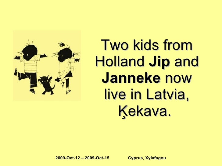 Two kids from Holland  Jip  and  Janneke  now live in Latvia, Ķekava.