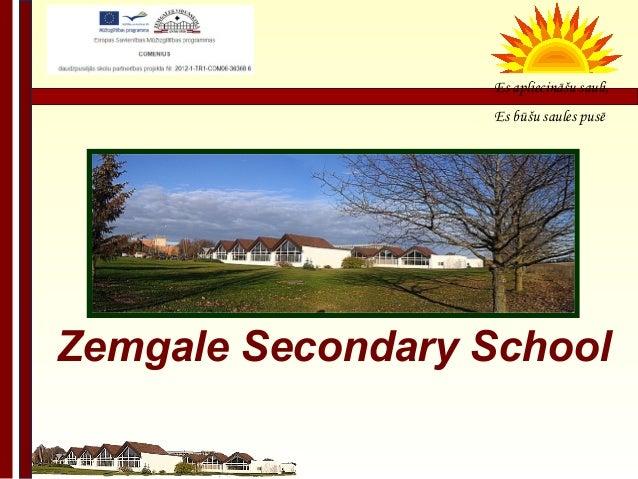 Es apliecināšu sauli,                  Es būšu saules pusēZemgale Secondary School