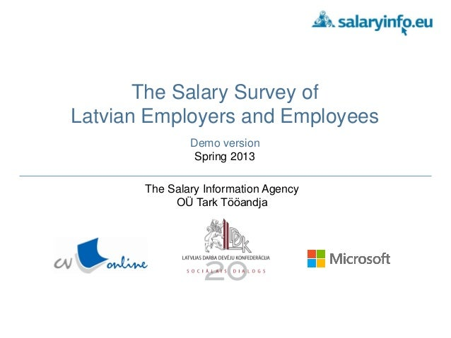 The Salary Survey of Latvian Employers and Employees Demo version Spring 2013 The Salary Information Agency OÜ Tark Tööand...