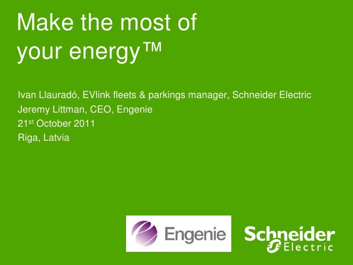 Make the most ofyour energy™Ivan Llauradó, EVlink fleets & parkings manager, Schneider ElectricJeremy Littman, CEO, Engeni...