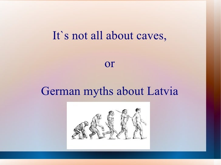 It`s not all about caves, or German myths about Latvia