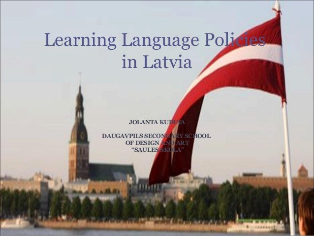 "JOLANTA KUDIŅADAUGAVPILS SECONDARY SCHOOLOF DESIGN AND ART""SAULES SKOLA""Learning Language Policiesin Latvia"