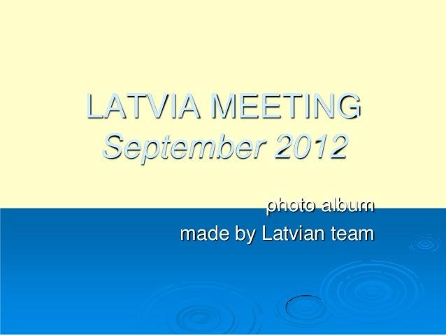 LATVIA MEETINGSeptember 2012photo albummade by Latvian team