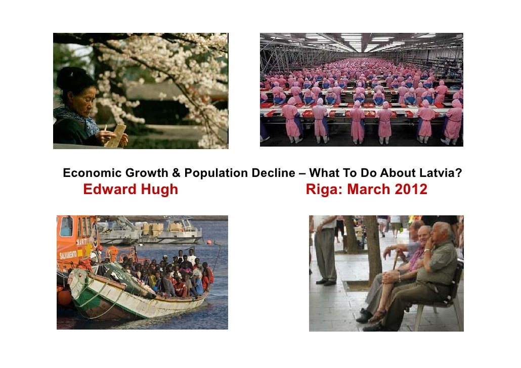 Economic Growth & Population Decline – What To Do About Latvia?   Edward Hugh                        Riga: March 2012