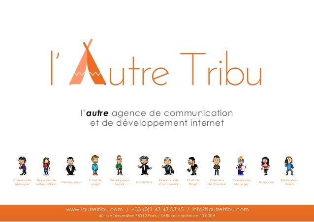 entendre parler agir www.lautretribu.com / +33 (0)1 43 43 53 45 / info@lautretribu.com 40, rue Traversière 75012 Paris / S...