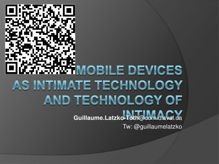 MOBILE DEVICESas INTIMATE TECHNOLOGYAND TECHNOLOGY OF INTIMACY<br />Guillaume.Latzko-Toth@com.ulaval.ca<br />Tw: @guillaum...