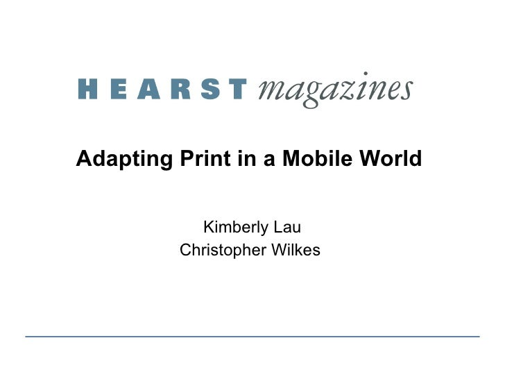 Adapting Print in a Mobile World  Kimberly Lau Christopher Wilkes
