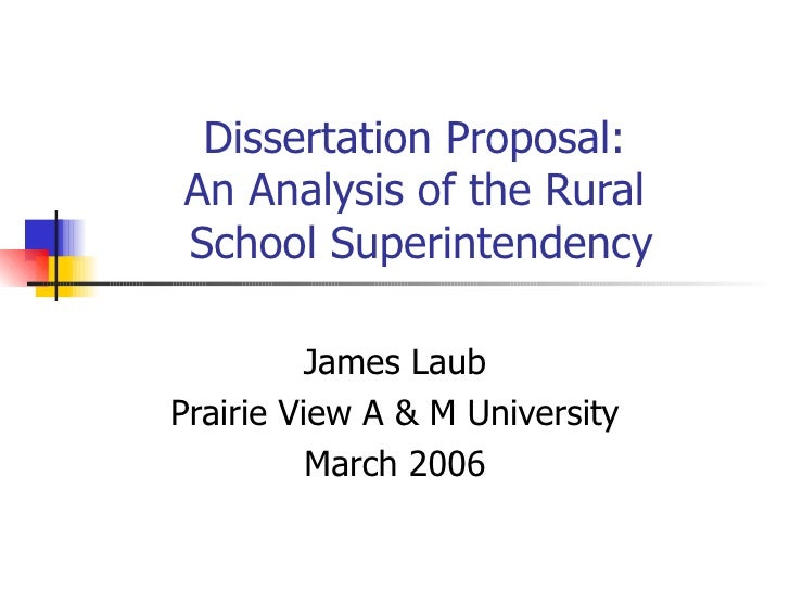 Dissertation Proposal:  An Analysis of the Rural  School Superintendency James Laub Prairie View A & M University March 2006
