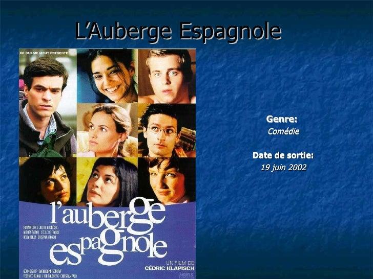 L'Auberge Espagnole Genre:  Comédie D a te  de sortie : 19 juin 2002 Genre:   Comédie D a te  de sortie : 19 juin 2002