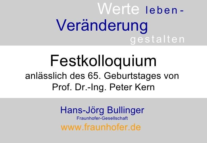 Festkolloquium anlässlich des 65. Geburtstages von  Prof. Dr.-Ing. Peter Kern Hans-Jörg Bullinger Fraunhofer-Gesellschaft ...