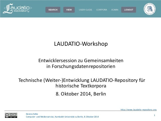 http://www.laudatio-repository.org  1  LAUDATIO-Workshop  Entwicklersession zu Gemeinsamkeiten  in Forschungsdatenreposito...
