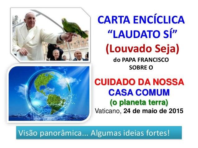 """CARTA ENCÍCLICA """"LAUDATO SÍ"""" (Louvado Seja) do PAPA FRANCISCO SOBRE O CUIDADO DA NOSSA CASA COMUM (o planeta terra) Vatica..."""