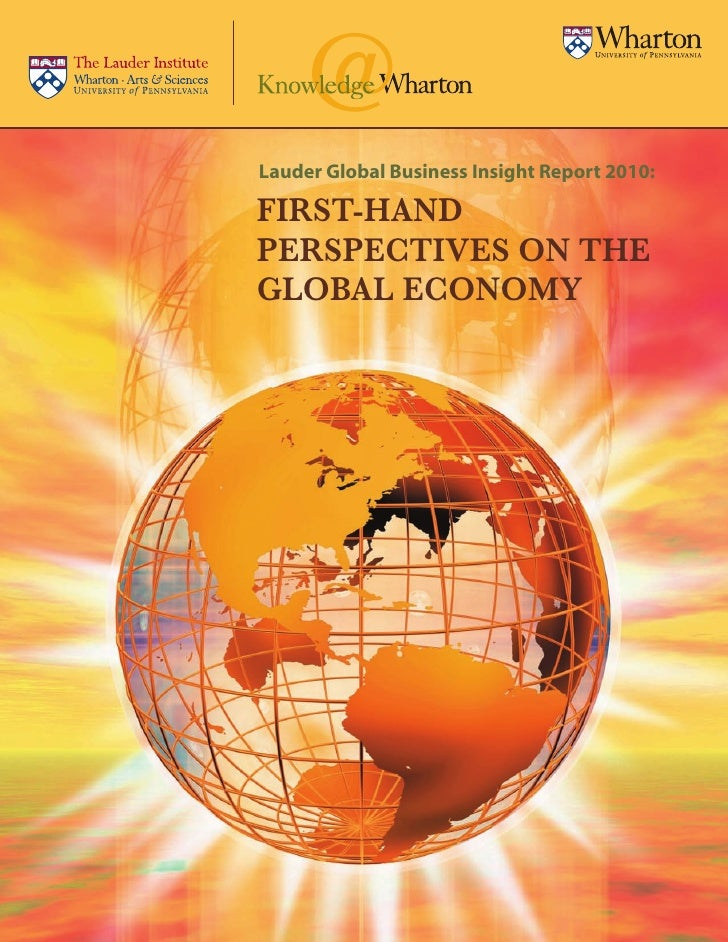Lauder Global Business Insight Report 2010:  FIRST-HAND PERSPECTIVES ON THE GLOBAL ECONOMY