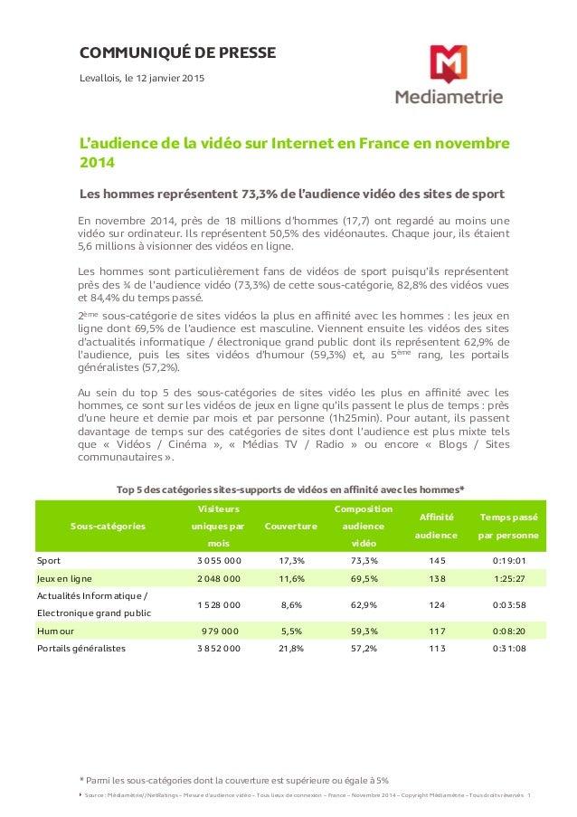 COMMUNIQUÉ DE PRESSE L'audience de la vidéo sur Internet en France en novembre 2014 Les hommes représentent 73,3% de l'aud...