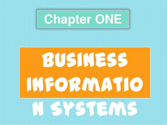 Chapter ONE  Business Informatio n Systems