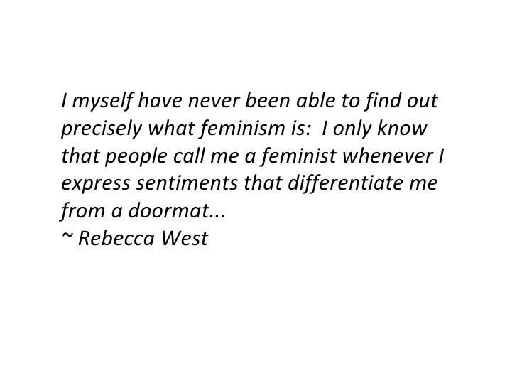 I myself have never been able to find out precisely what feminism is: I only know that people call me a feminist whenever...