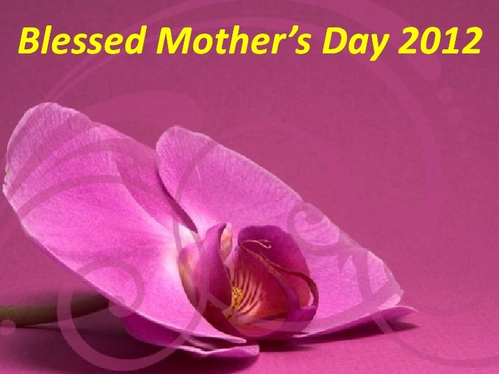 Blessed Mother's Day 2012