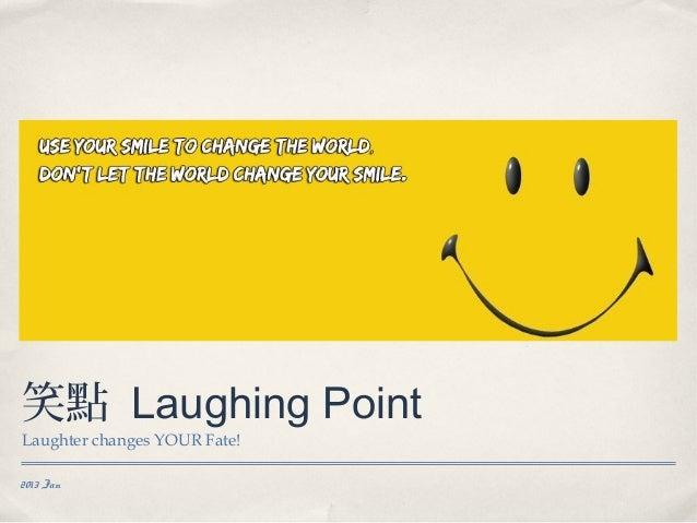 笑點 Laughing PointLaughter changes YOUR Fate!2013 Jan