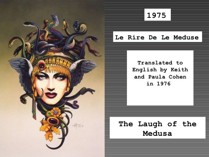 the laugh of medusa In her chicago journal entitled the laugh of the medusa helene cixous urges women to writeshe urges women to begin writing and partake in predominately male field you may be asking yourself, what does this have to do with me.