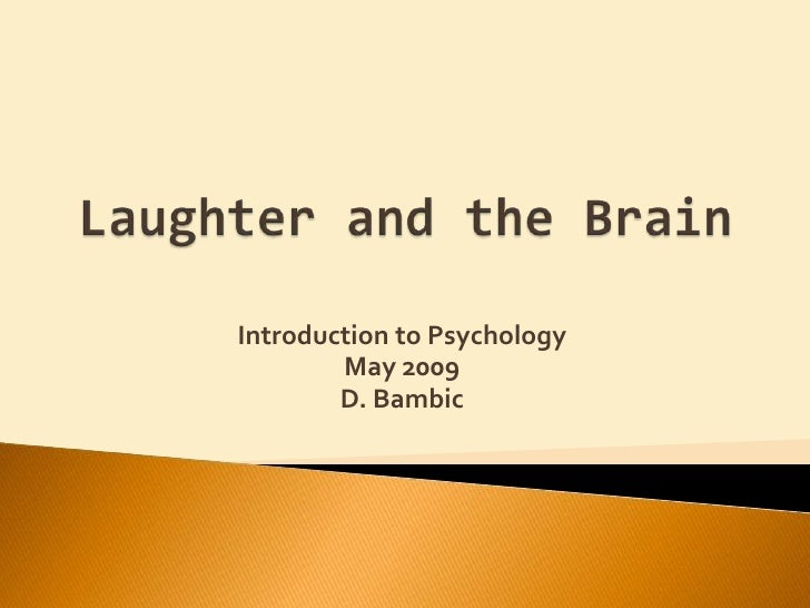 Laughter and the Brain<br />Introduction to Psychology<br />May 2009<br />D. Bambic<br />