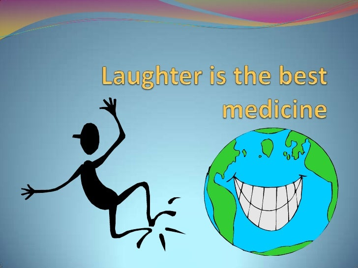 Laughter is the best medicine<br />
