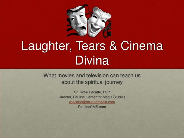 Laughter, Tears & CinemaDivinaWhat movies and television can teach usabout the spiritual journeySr. Rose Pacatte, FSPDirec...