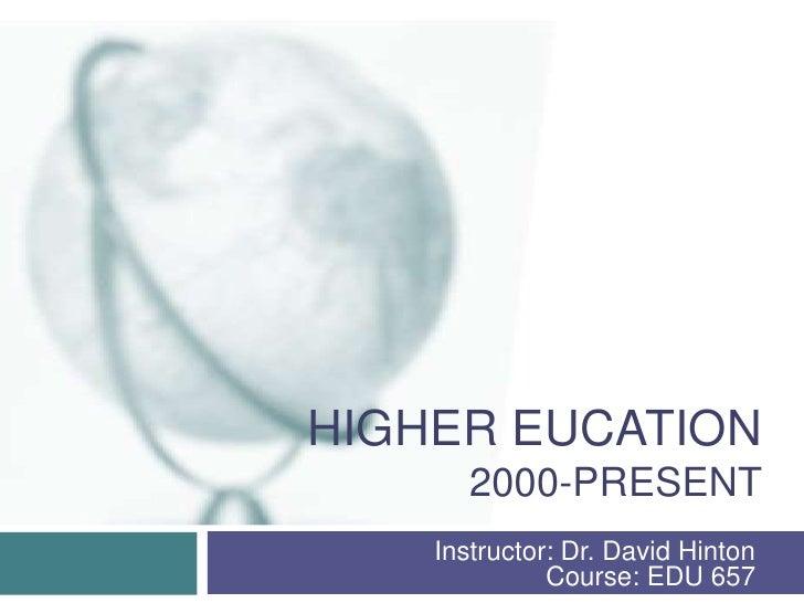 HIGHER EUCATION       2000-PRESENT    Instructor: Dr. David Hinton              Course: EDU 657