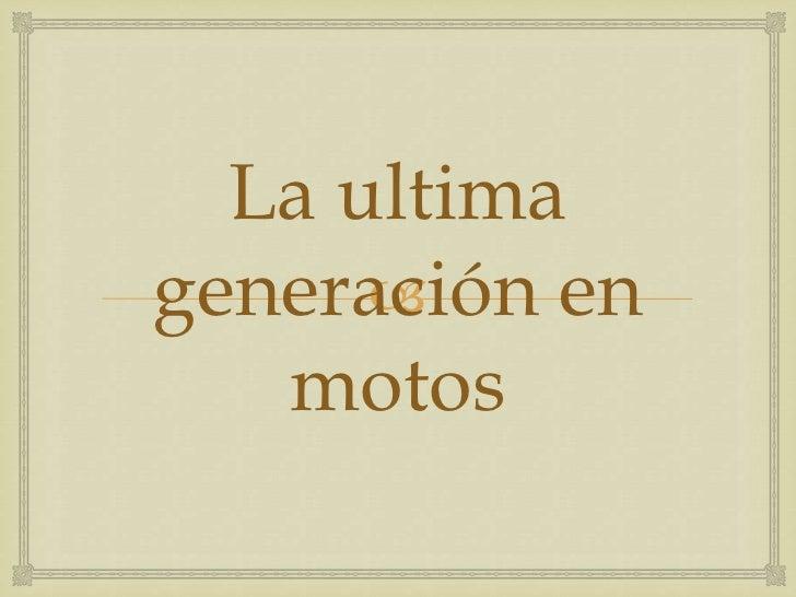 La ultima generación en motos