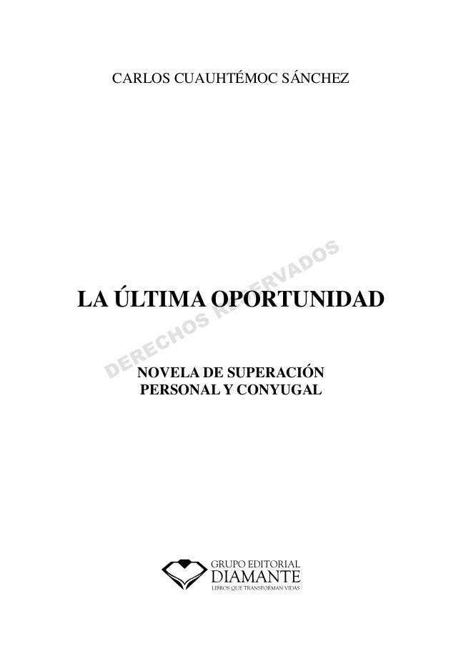 CARLOS CUAUHTÉMOC SÁNCHEZ  S  DO A RV E  LA ÚLTIMA OPORTUNIDAD ES OS  R  CH E  ER D NOVELA DE SUPERACIÓN PERSONAL Y CONYUG...