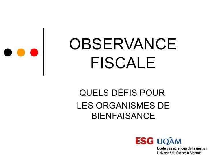 OBSERVANCE  FISCALE QUELS DÉFIS POURLES ORGANISMES DE   BIENFAISANCE
