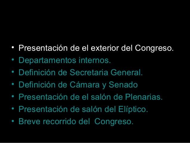 • Presentación de el exterior del Congreso. • Departamentos internos. • Definición de Secretaria General. • Definición de ...