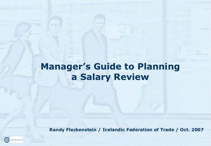 Manager's Guide to Planning     a Salary Review Randy Fleckenstein / Icelandic Federation of Trade / Oct. 2007