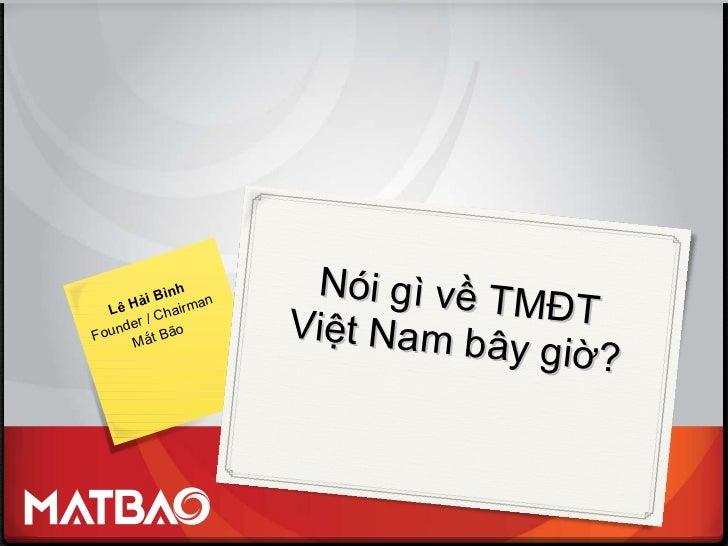Nói gì về TMĐT Việt Nam bây giờ? Lê Hải Bình Founder / Chairman Mắt Bão