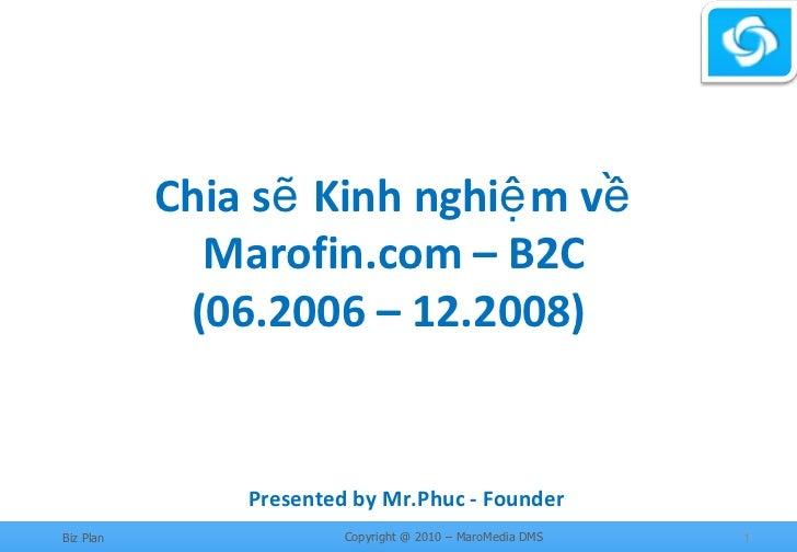 Chia sẽ Kinh nghiệm về Marofin.com – B2C (06.2006 – 12.2008)  Presented by Mr.Phuc - Founder