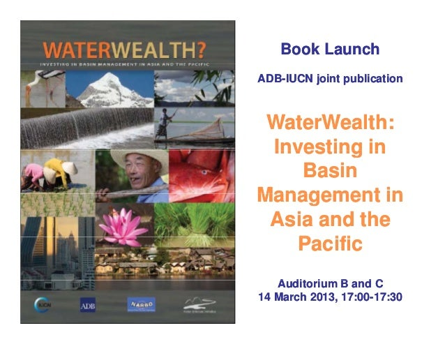 Book LaunchBook LaunchADBADB--IUCN joint publicationIUCN joint publicationWaterWealth:WaterWealth:Investing inInvesting in...