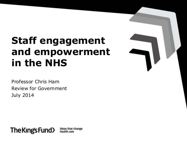 Staff engagement and empowerment in the NHS Professor Chris Ham Review for Government July 2014