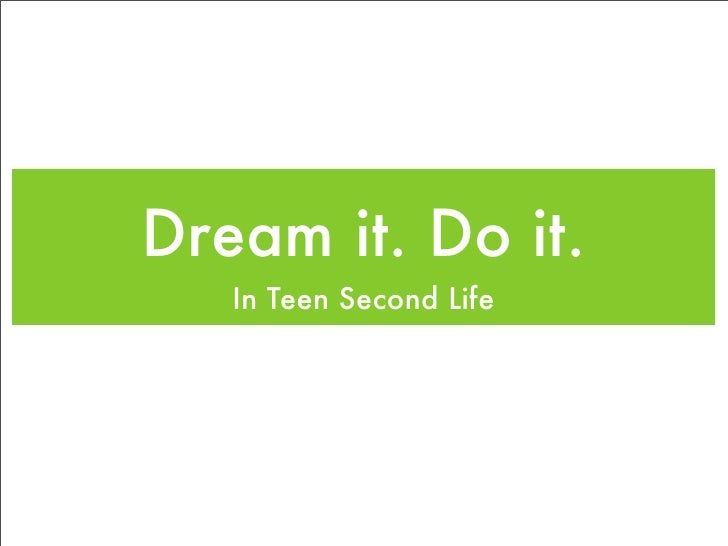 Dream it. Do it.    In Teen Second Life