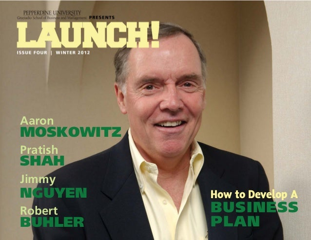 WINTER 2012 | ISSUE NO. 4 | LAUNCH! MAGAZINE | 1w w w. l a u n c h m a g . c o How to Develop A BUSINESS PLAN Aaron MOSKOW...