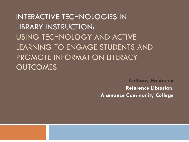 Interactive Technologies in Library Instruction: Using Technology and Active Learning to Engage Students and Promote Information Literacy Outcomes