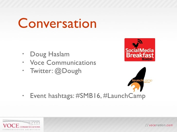 Conversation •   Doug Haslam •   Voce Communications •   Twitter: @Dough   •   Event hashtags: #SMB16, #LaunchCamp