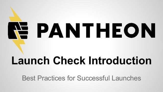 Pantheon Launch Check Introduction Webinar