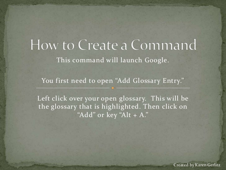 "How to Create a Command<br />This command will launch Google.<br />You first need to open ""Add Glossary Entry.""   <br />Le..."