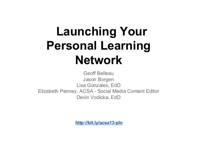 Launching Your Personal Learning Network Geoff Belleau Jason Borgen Lisa Gonzales, EdD Elizabeth Penney, ACSA - Social Med...