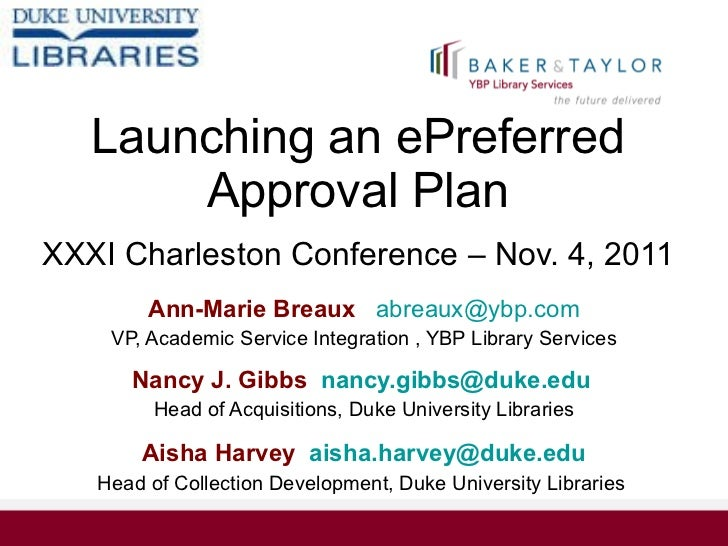 Launching an ePreferred Approval Plan, by Aisha Harvey, Duke University Libraries; Nancy Gibbes, Duke University Libraries; and Ann Marie Breaux, YBP Library Services