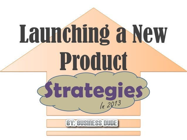 Launching a New    Product  Strategies