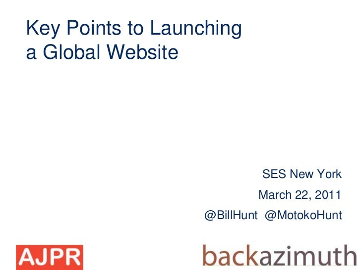 Key Points to Launchinga Global Website                          SES New York                          March 22, 2011     ...