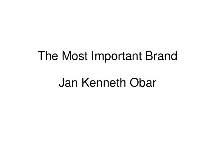 The Most Important BrandJan Kenneth Obar<br />