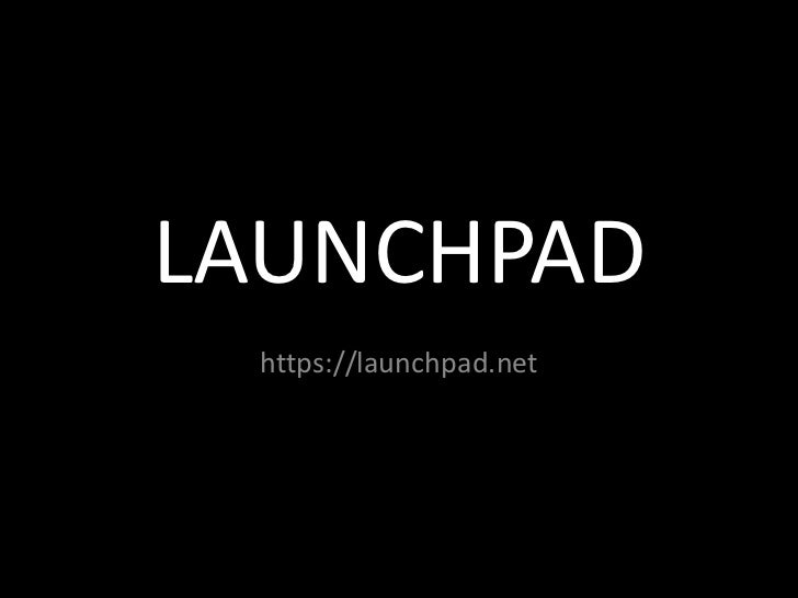 LAUNCHPAD https://launchpad.net